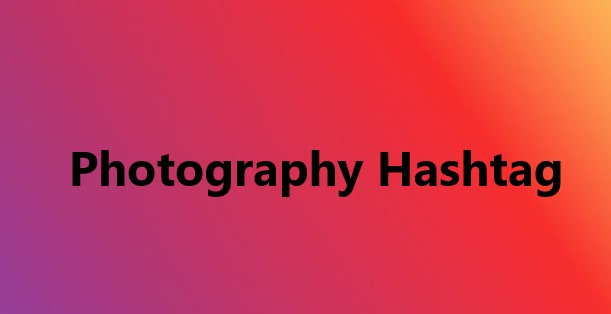 Trending #Photography Hashtag for Instagram, Tumblr, Twitter